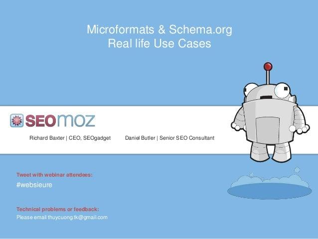 Microformats & Schema.org                              Real life Use Cases     Richard Baxter   CEO, SEOgadget   Daniel Bu...