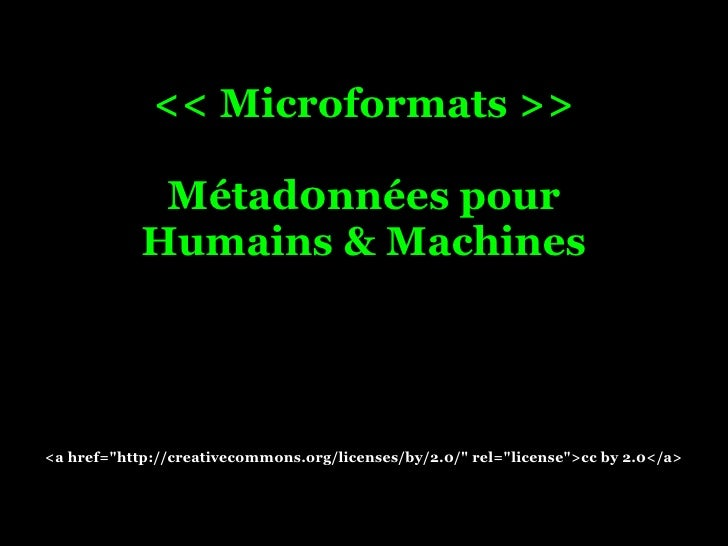 "<< Microformats >>               Métad0nnées pour             Humains & Machines     <a href=""http://creativecommons.org/l..."