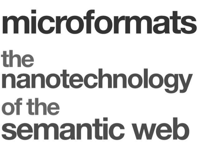 Microformats: the Nanotechnology of the Semantic Web