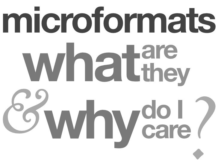 microformats  what   are         they             ? &why    do I         care