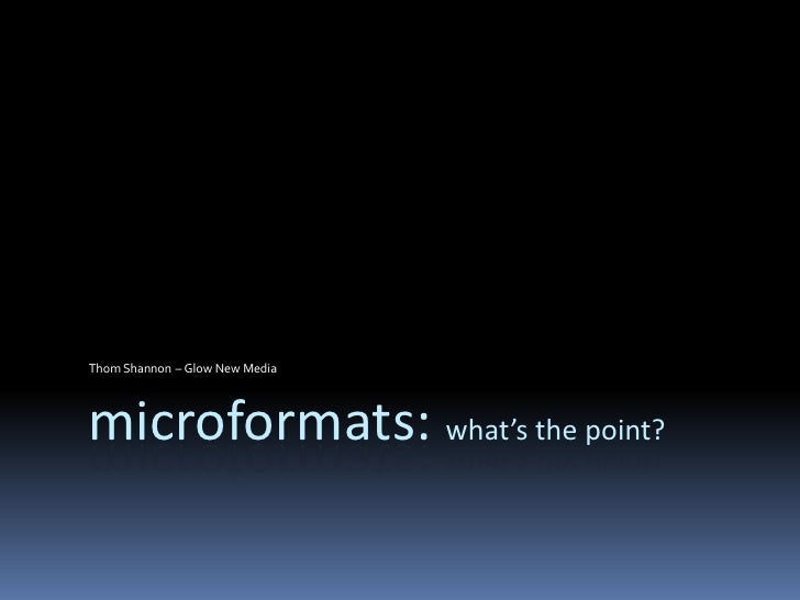 Thom Shannon – Glow New Media     microformats: what's the point?