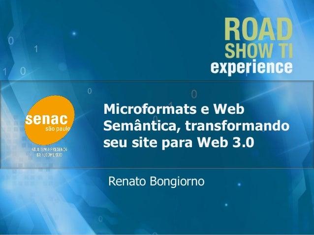 Microformats e Web Semântica, transformando seu site para Web 3.0 Renato Bongiorno