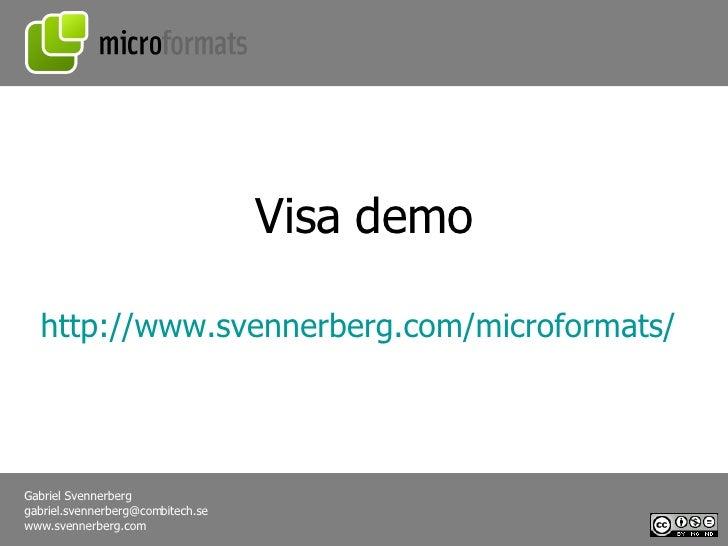 http:// www.svennerberg.com / microformats / Visa demo