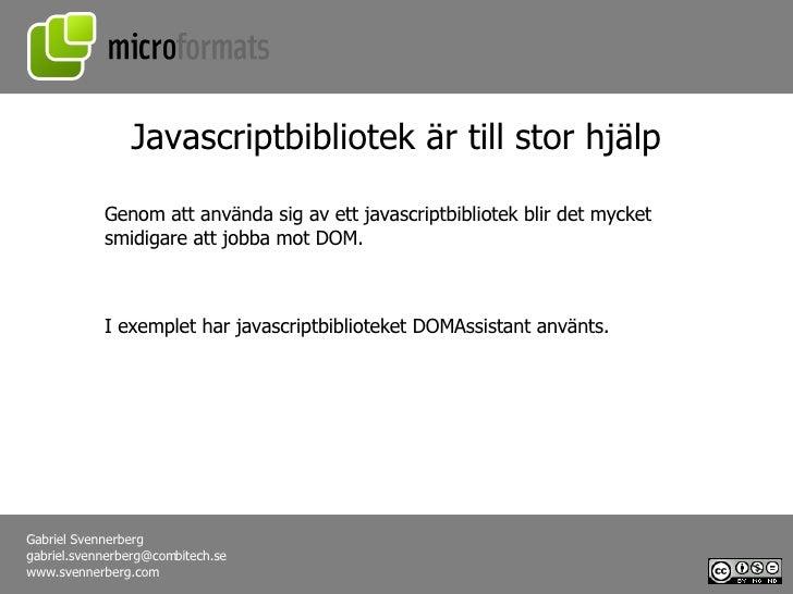Javascriptbibliotek är till stor hjälp Genom att använda sig av ett javascriptbibliotek blir det mycket smidigare att jobb...
