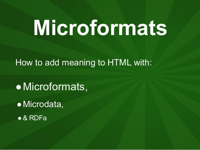 MicroformatsHow to add meaning to HTML with:●Microformats,● Microdata,● & RDFa