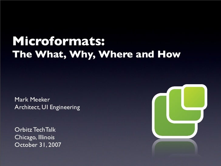 Microformats: The What, Why, Where and How    Mark Meeker Architect, UI Engineering   Orbitz TechTalk Chicago, Illinois Oc...