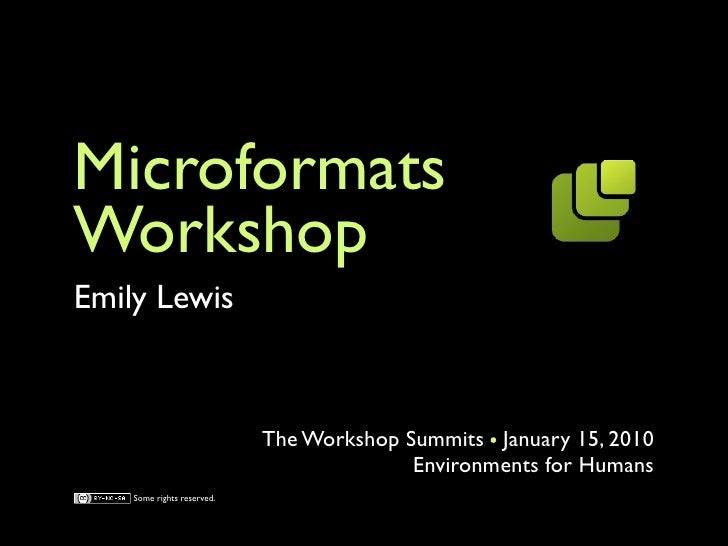Microformats Workshop Emily Lewis                                The Workshop Summits January 15, 2010                    ...