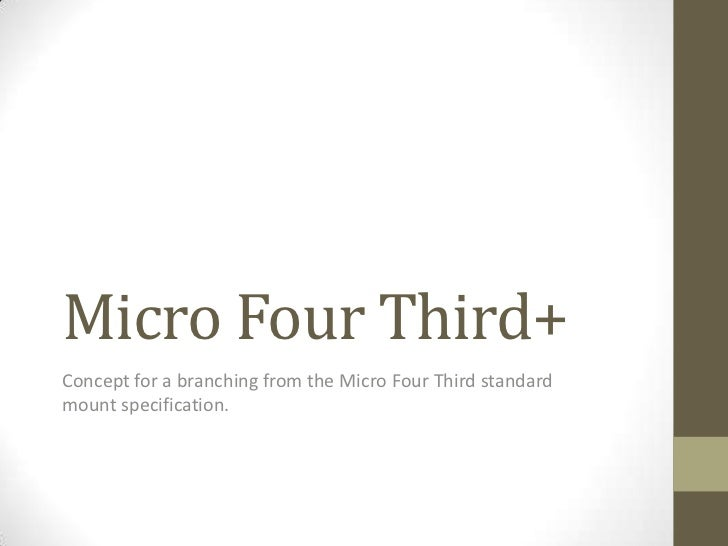 Micro Four Third+<br />Concept for a branching from the Micro Four Third standard mount specification.<br />