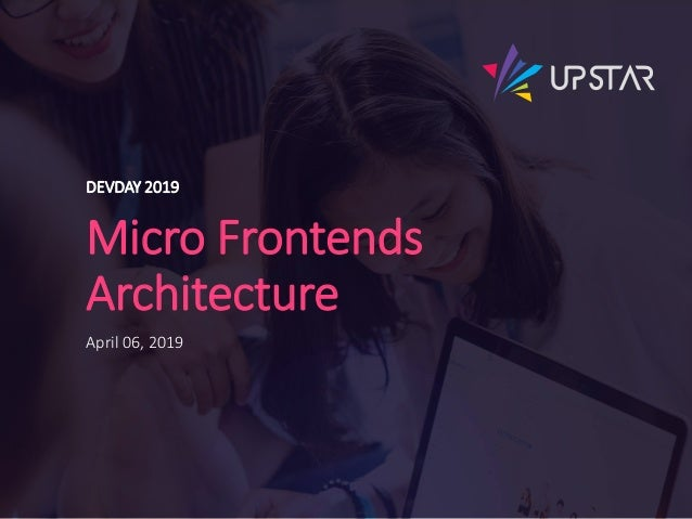 Micro Frontends Architecture DEVDAY 2019 April 06, 2019