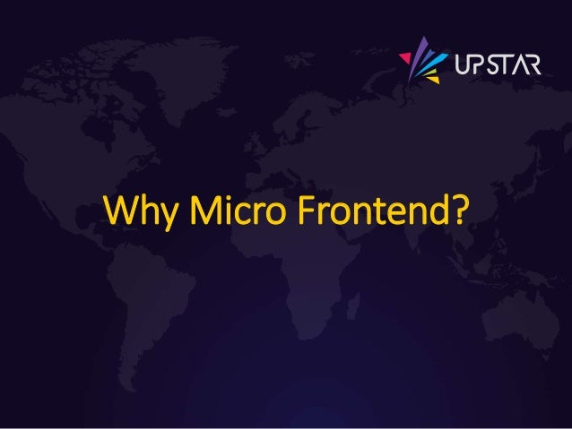 Why Micro Frontend?