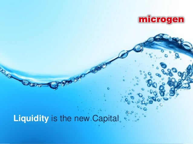 Liquidity is the new Capital                               © Microgen plc 2013   Page 1