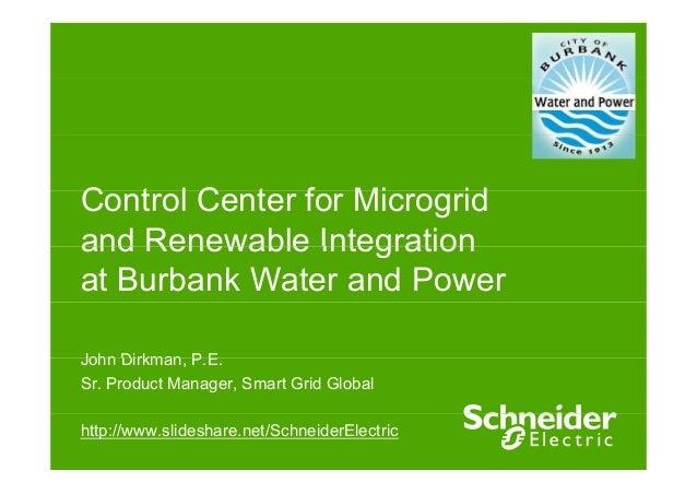 C t l C t f Mi idControl Center for Microgridand Renewable Integrationand Renewable Integrationat Burbank Water and PowerJ...