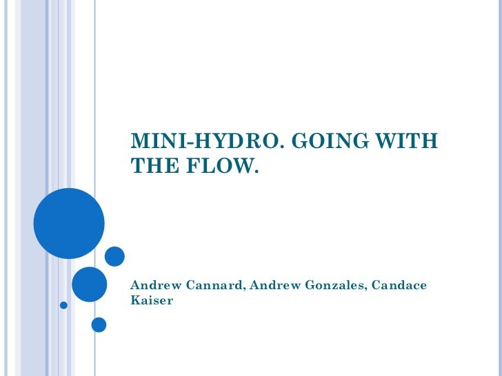 MINI-HYDRO. GOING WITHTHE FLOW.Andrew Cannard, Andrew Gonzales, CandaceKaiser