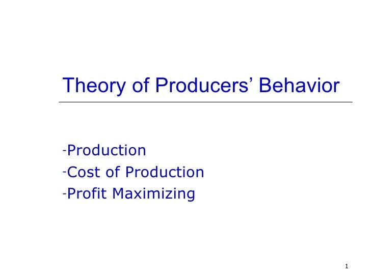 Theory of Producers' Behavior-Production-Cost  of Production-Profit Maximizing                                1