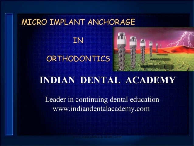 MICRO IMPLANT ANCHORAGE IN ORTHODONTICS  INDIAN DENTAL ACADEMY Leader in continuing dental education www.indiandentalacade...