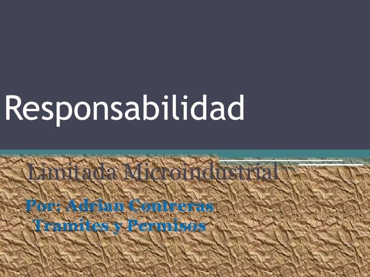 Responsabilidad Limitada Microindustrial Por: Adrian Contreras  Tramites y Permisos