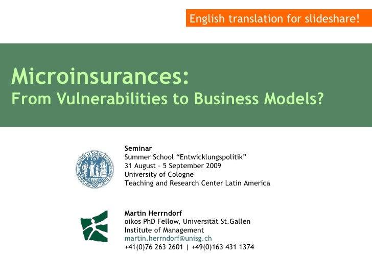 Microinsurances:  From Vulnerabilities to Business Models?  Martin Herrndorf oikos PhD Fellow, Universität St.Gallen Insti...