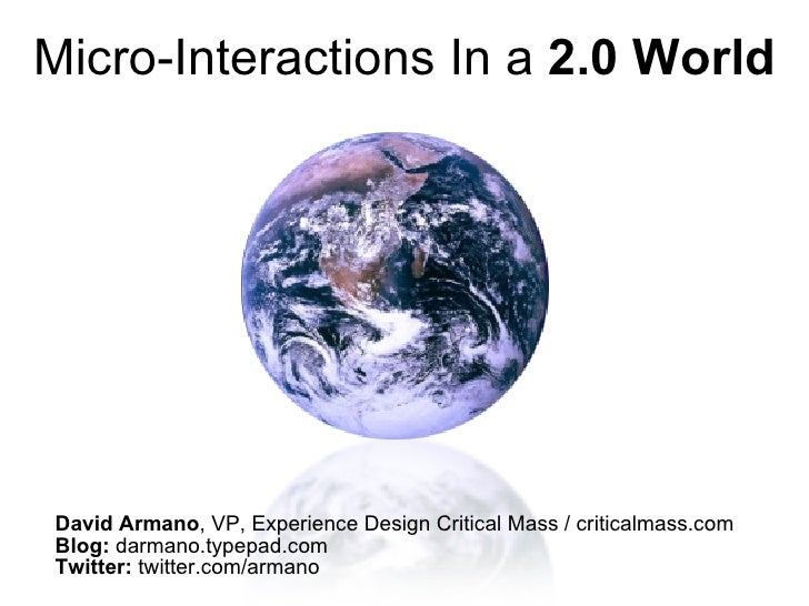 Micro-Interactions In a  2.0 World David Armano , VP, Experience Design Critical Mass / criticalmass.com Blog:  darmano.ty...