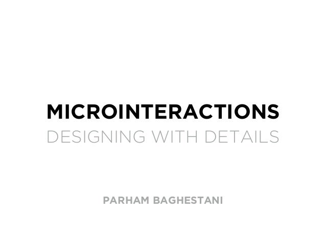 MICROINTERACTIONS DESIGNING WITH DETAILS PARHAM BAGHESTANI