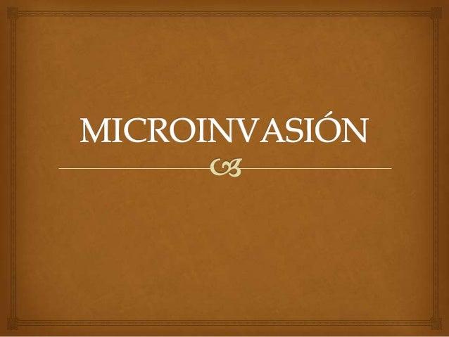 """MICROINVASIÓN  Termino """"micro invasión"""" -- Mestwerd 1947  """"Grupo de carcinomas que se desarrollan habitualmente, a nivel..."""