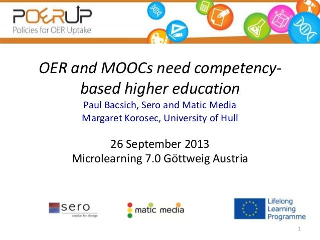 OER and MOOCs need competency- based higher education Paul Bacsich, Sero and Matic Media Margaret Korosec, University of H...