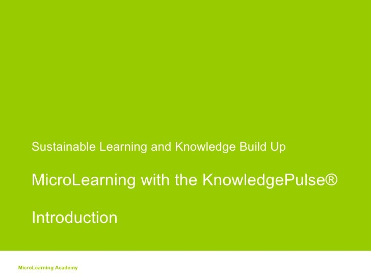 Sustainable Learning and Knowledge Build Up  MicroLearning with the KnowledgePulse®  Introduction