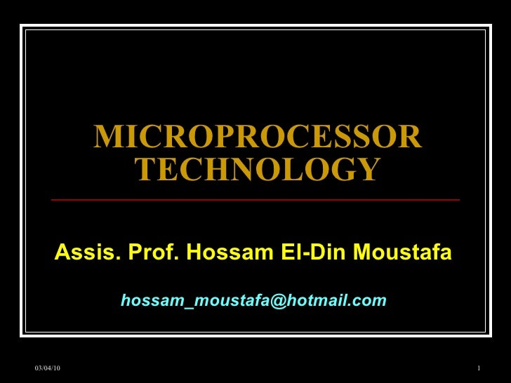 MICROPROCESSOR TECHNOLOGY Assis. Prof. Hossam El-Din Moustafa [email_address]