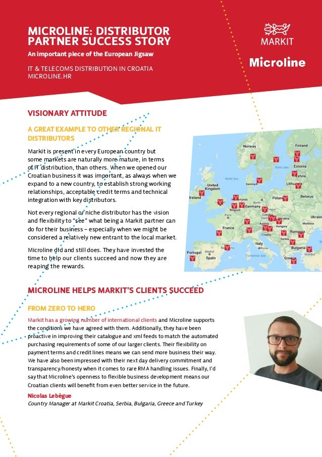 VISIONARY ATTITUDE MICROLINE: DISTRIBUTOR PARTNER SUCCESS STORY An important piece of the European Jigsaw IT & TELECOMS DI...