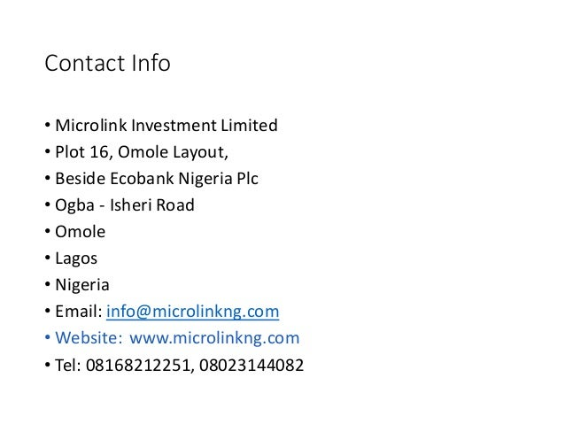 Contact Info • Microlink Investment Limited • Plot 16, Omole Layout, • Beside Ecobank Nigeria Plc • Ogba - Isheri Road • O...