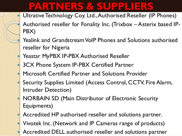 PARTNERS & SUPPLIERS  UltrativeTechnology Coy. Ltd.,Authorised Reseller (IP Phones)  Authorised reseller for Fonality In...
