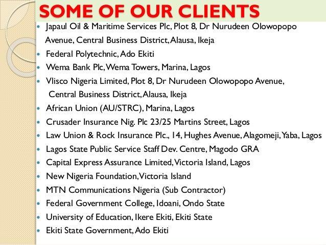 SOME OF OUR CLIENTS  Japaul Oil & Maritime Services Plc, Plot 8, Dr Nurudeen Olowopopo Avenue, Central Business District,...