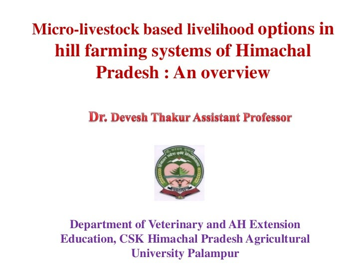 Micro-livestock based livelihood options in   hill farming systems of Himachal          Pradesh : An overview     Departme...