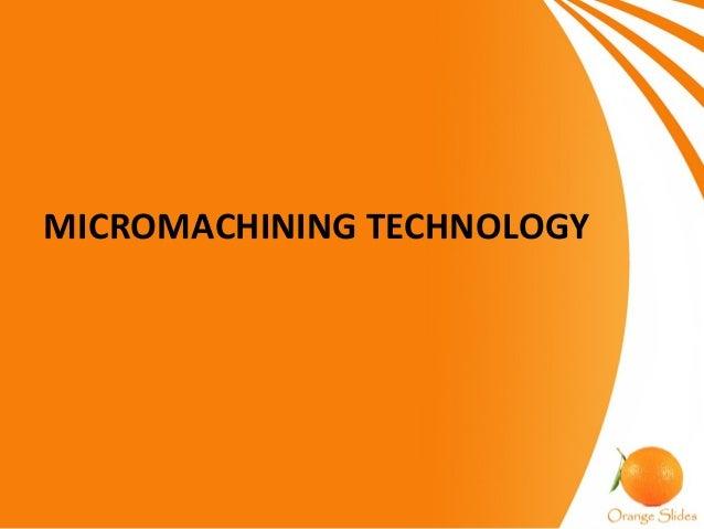 MICROMACHINING TECHNOLOGY