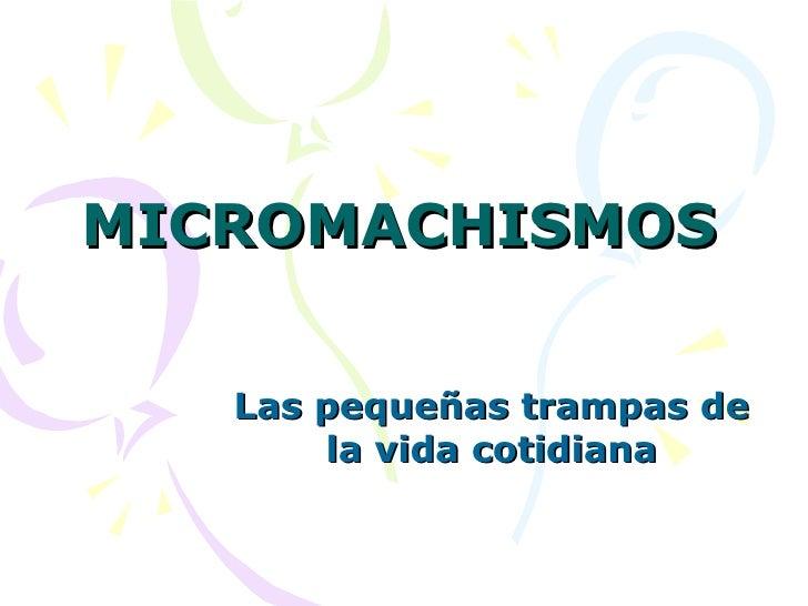 MICROMACHISMOS Las pequeñas trampas de la vida cotidiana