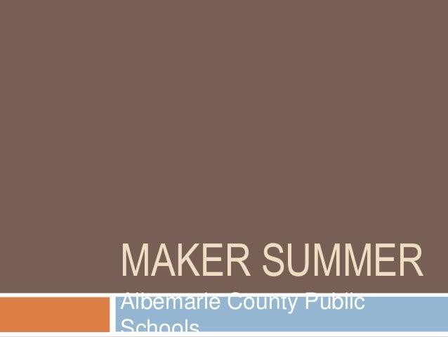 MAKER SUMMER Albemarle County Public Schools