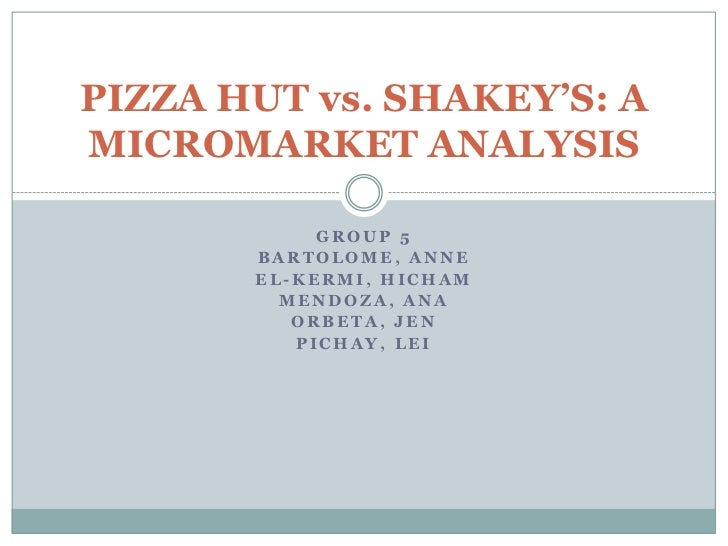 PIZZA HUT vs. SHAKEY'S: AMICROMARKET ANALYSIS            GROUP 5       BARTOLOME, ANNE       EL-KERMI, HICHAM         MEND...