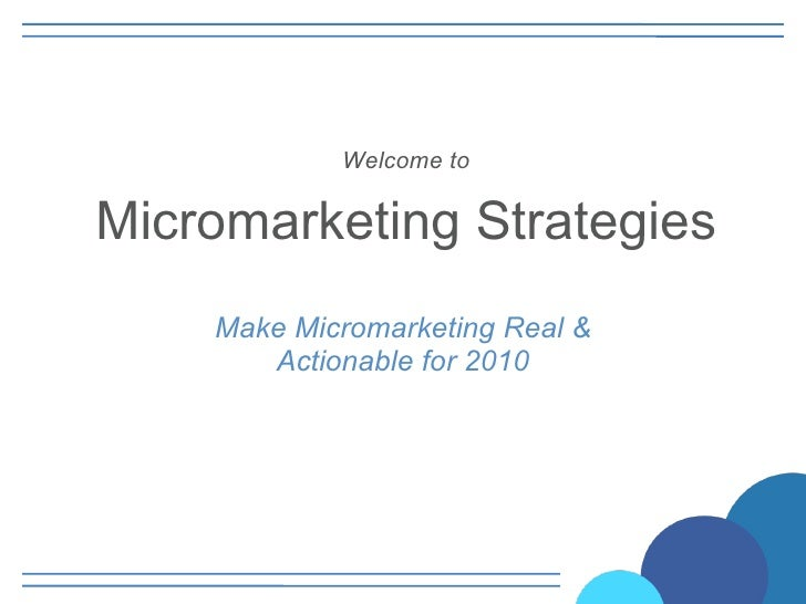 Welcome to   Micromarketing Strategies Make Micromarketing Real & Actionable for 2010
