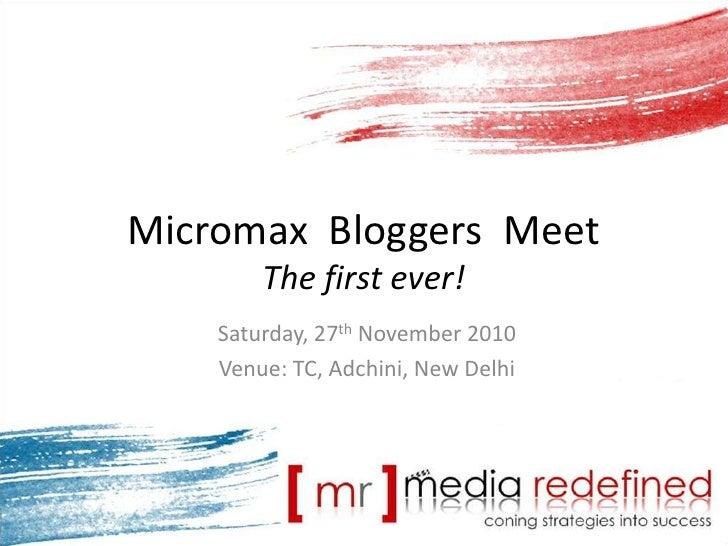 MicromaxBloggers  MeetThe first ever!<br />Saturday, 27th November 2010<br />Venue: TC, Adchini, New Delhi<br />