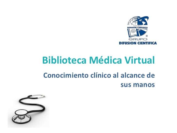 Biblioteca Médica Virtual<br />Conocimiento clínico al alcance de sus manos <br />