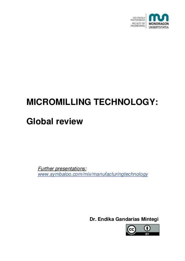 MICROMILLING TECHNOLOGY: Global review Further presentations: www.symbaloo.com/mix/manufacturingtechnology Dr. Endika Gand...