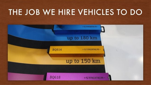 THE JOB WE HIRE VEHICLES TO DO
