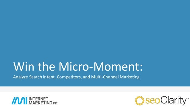 Win the Micro-Moment: Analyze Search Intent, Competitors, and Multi-Channel Marketing