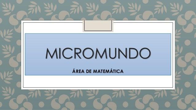 MICROMUNDO ÁREA DE MATEMÁTICA