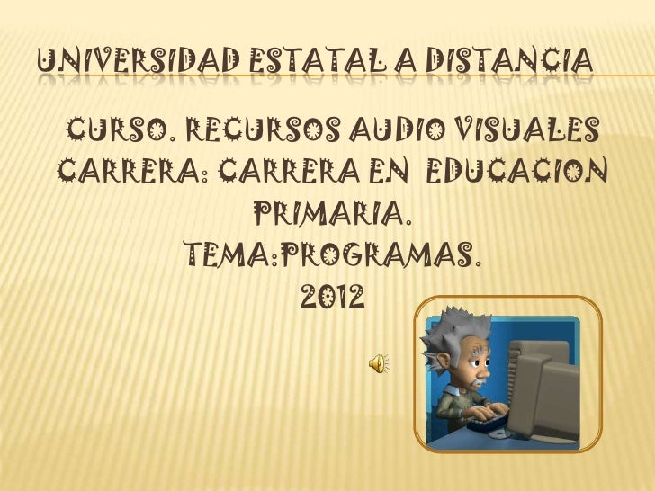 UNIVERSIDAD ESTATAL A DISTANCIA CURSO. RECURSOS AUDIO VISUALES CARRERA: CARRERA EN EDUCACION            PRIMARIA.        T...