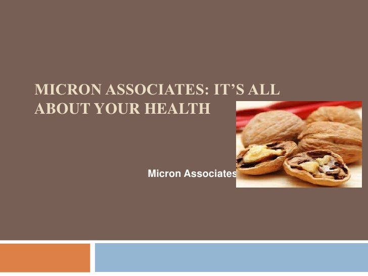 MICRON ASSOCIATES: IT'S ALLABOUT YOUR HEALTH            Micron Associates