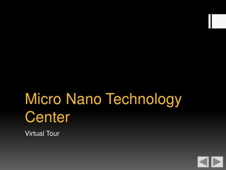 Micro Nano TechnologyCenterVirtual Tour