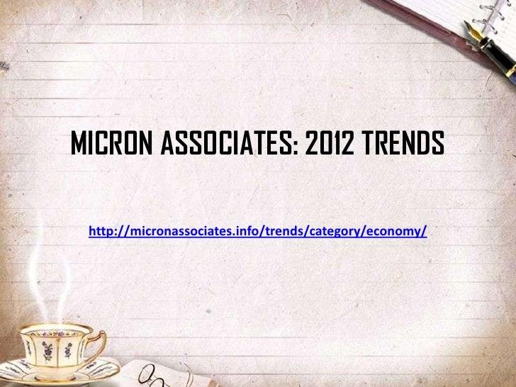 MICRON ASSOCIATES: 2012 TRENDS http://micronassociates.info/trends/category/economy/