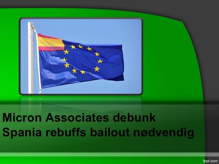 Micron Associates debunkSpania rebuffs bailout nødvendig