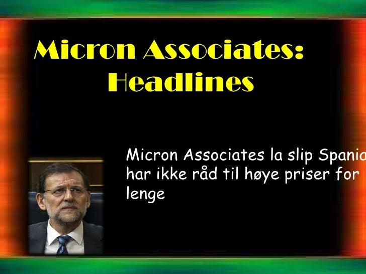Micron Associates:    Headlines      Micron Associates la slip Spania      har ikke råd til høye priser for      lenge