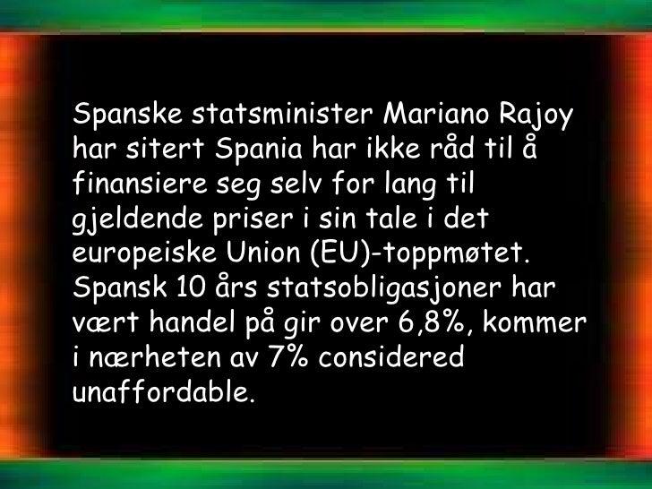 Spanske statsminister Mariano Rajoyhar sitert Spania har ikke råd til åfinansiere seg selv for lang tilgjeldende priser i ...